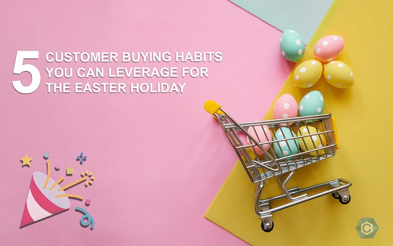 5 Customer Buying Habits You Can Leverage for The Easter Holiday